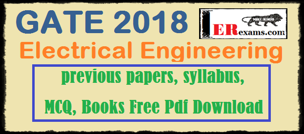 GATE 2018 Exam Electrical previous papers, syllabus, MCQ, Books Free Pdf Download