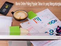 Bisnis Online Paling Populer Tahun Ini yang Menguntungkan