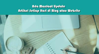 Ada Manfaat Update Artikel Setiap Hari di Blog atau Website