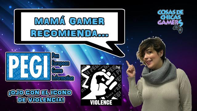 Mamá Gamer - Código PEGI (Violencia)