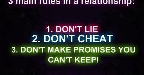 Three main rules of relationship: Don't Lie, Don't Cheat ...