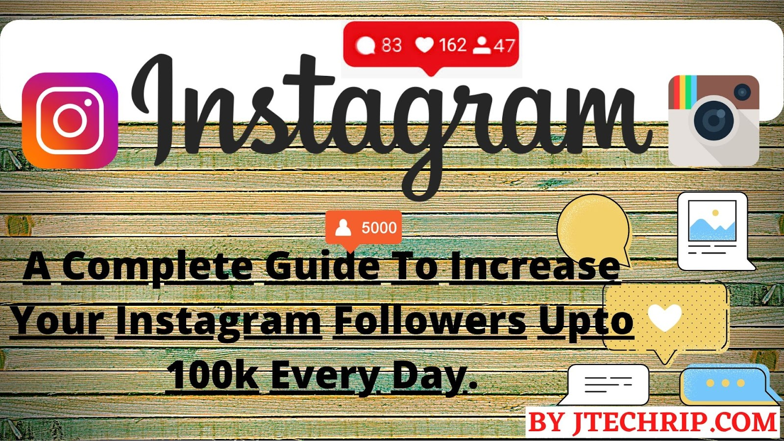 JTECHRIP A Complete Guide To Increase Your Instagram Followers Upto 100k Every Day.