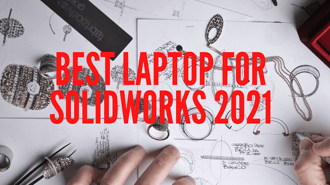 Top 10 Best Laptops For Solidworks 2021 [Best laptops Buyer's Guide]