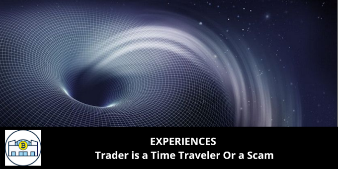 EXPERIENCES: Trader is a Time Traveler Or a Scam