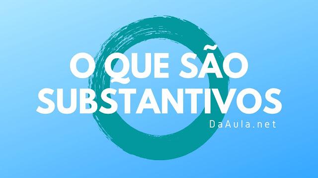 Língua Portuguesa: O que são Substantivos