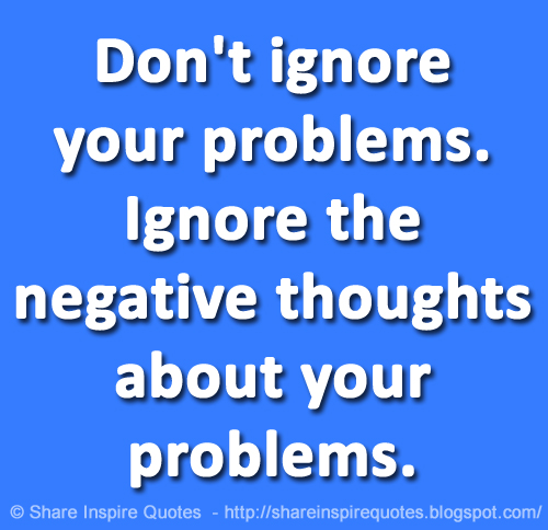 Ignore The Negative Thoughts About Your Problems. The Best Collection Of  Quotes And Sayings ...