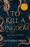 Resenha #552: To Kill A Kingdom - Alexandra Christo (Feiwel & Friends)
