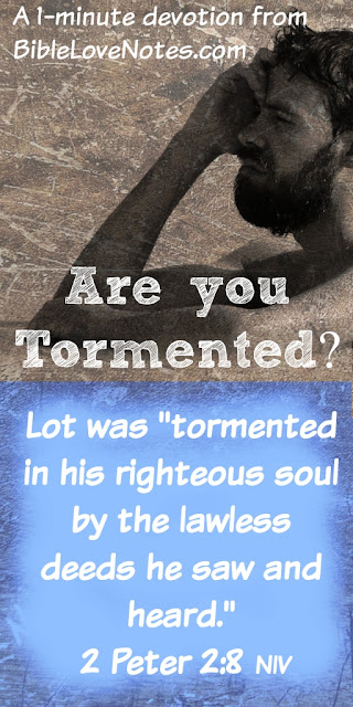Lot was tormented by the evil in Sodom, We should be tormented by the evil around us