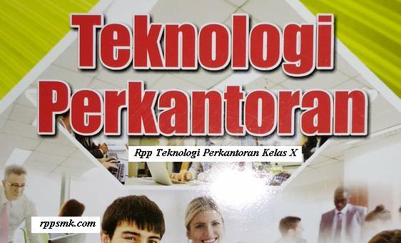 Download Rpp Mata Pelajaran Teknologi Perkantoran Smk Kelas X Kurikulum 2013 Revisi 2017 Semester 1 dan 2