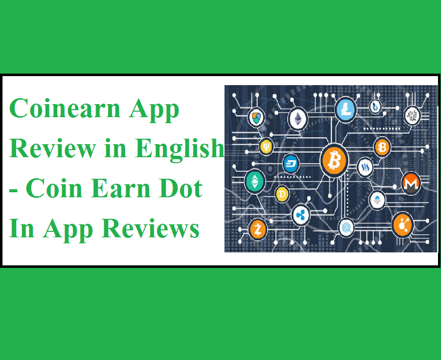Coinearn App Review in English - Coin Earn Dot In App Reviews