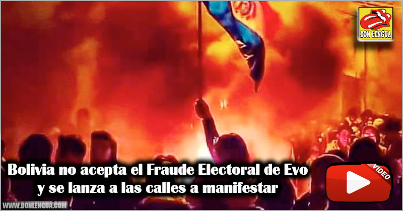 Bolivia no acepta el Fraude Electoral de Evo y se lanza a las calles a manifestar
