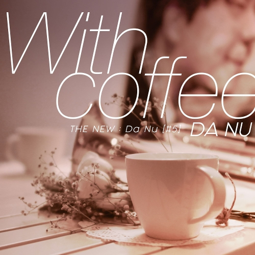 Da Nu – With Coffee (With 최루시아`s 91Trio) – Single