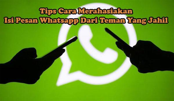 Tips Cara Merahasiakan Isi Pesan Whatsapp Dari Teman Yang Jahil