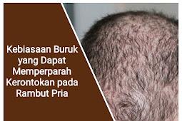 Kebiasaan Buruk yang Dapat Memperparah Kerontokan pada Rambut Pria