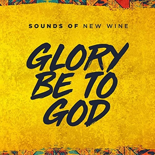 [Video] Glory Be To God – Sounds Of New Wine