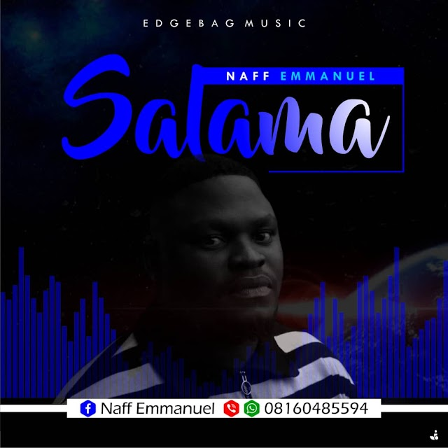 DOWNLOAD MUSIC: SALAMA - NAFF EMMANUEL