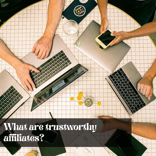 What are trustworthy affiliates?