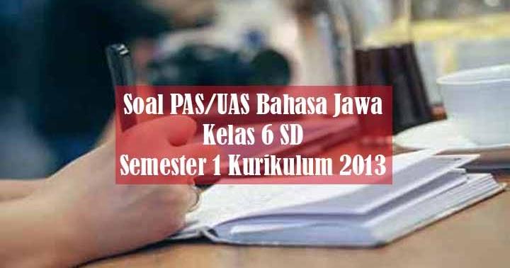 Soal PAS/UAS Bahasa Jawa Kelas 6 Semester 1 Kurikulum 2013 ...