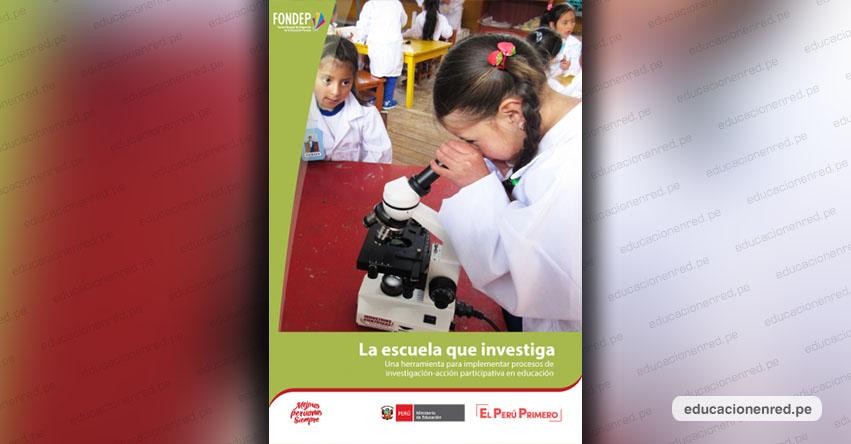 FONDEP publica guía La escuela que investiga (.PDF) www.fondep.gob.pe