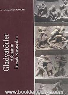 Abdurrahman Uzunaslan - Gladyatörler, Arenanın Tutsak Savaşçıları