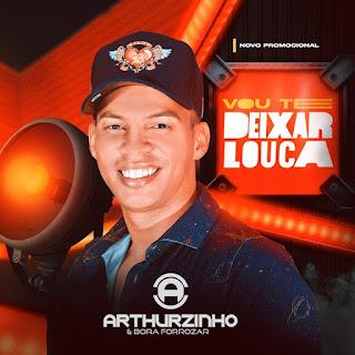 Arthurzinho e Bora Forrozar - Vou Te Deixar Louca - Promocional - 2021