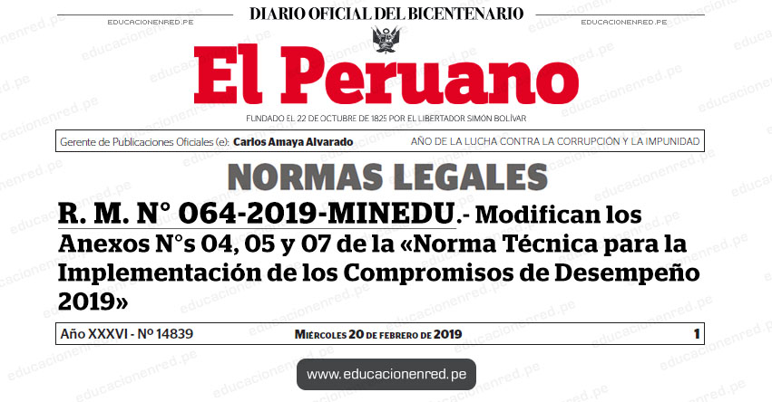 R. M. N° 064-2019-MINEDU - Modifican los Anexos N°s 04, 05 y 07 de la «Norma Técnica para la Implementación de los Compromisos de Desempeño 2019» www.minedu.gob.pe