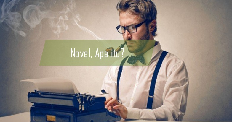 Pengertia Novel, Unsur-Unsur Novel dan Novel Menurut Para Ahli- Unsur Intrinsik Novel dan Unsur Ekstrinsik Novel