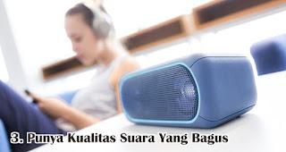 Punya Kualitas Suara Yang Bagus adalah kelebihan dari speaker bluetooth