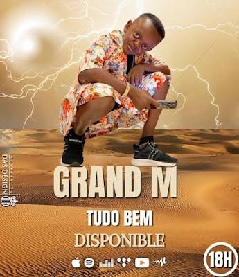GRAND M - TUDO BEM  (NOVA MÚSICA) [DOWNLOAD/BAIXAR MÚSICA]