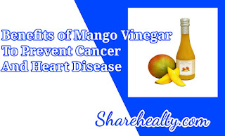 11 Benefits of Mango Vinegar to Prevent Cancer and Heart Disease