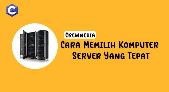 Crewnesia -  Cara Memilih Komputer Server Yang Tepat