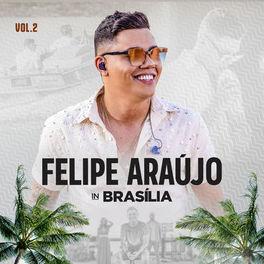 Baixar CD Felipe Araújo In Brasília Ao Vivo Vol 2 - Felipe Araújo 2020 Grátis