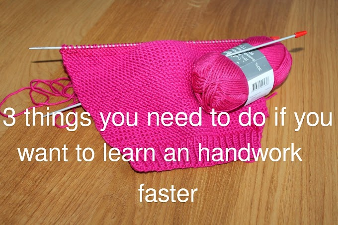 3 things you need to do if you want to learn an handwork faster