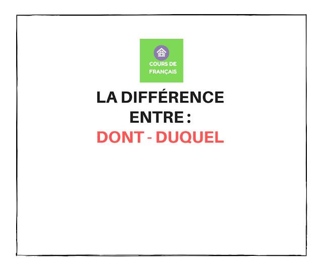 La différence entre : Dont - duquel