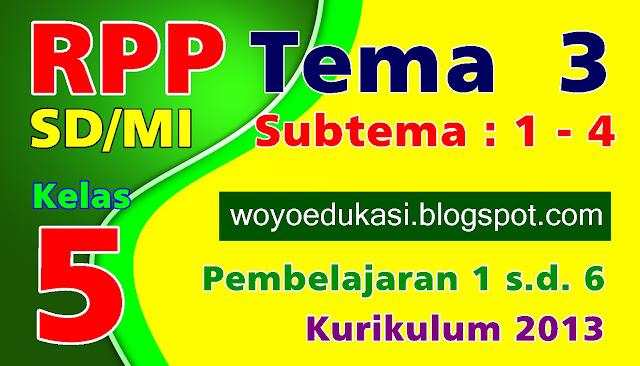RPP SD/MI KELAS 5 KURIKULUM 2013 TEMA 3 SUB TEMA 1 - 4 REVISI TERBARU