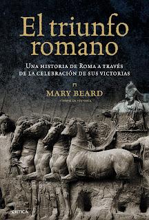 """""""El triunfo romano. Una historia de Roma a través de la celebración de sus victorias"""" - Mary Beard"""