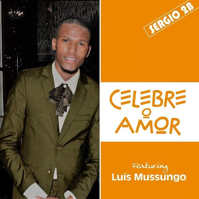 "Sérgio 2B Feat  Luís Mussungo - ""Celebre O Amor""   [FREE DOWNLOAD]"