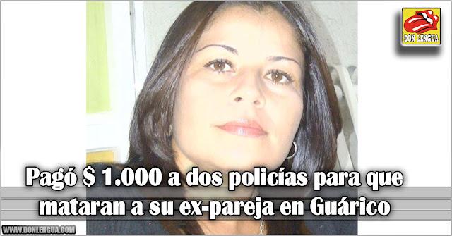 Pagó $ 1.000 a dos policías para que mataran a su ex-pareja en Guárico