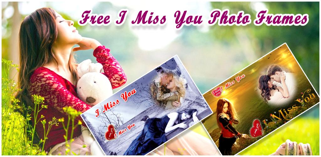 Munwar Apps Free I Miss You Photo Frames Miss You Photo Frames I Love Miss You Miss U