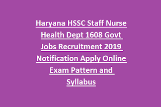 Haryana HSSC Staff Nurse Health Dept 1608 Govt Jobs Recruitment 2019 Notification Apply Online Exam Pattern and Syllabus