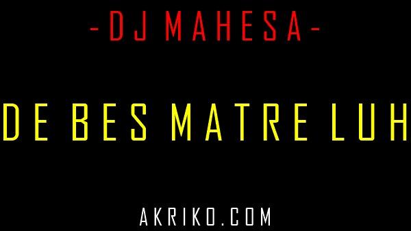 Lirik Lagu De Bes Matre Luh DJ Mahesa