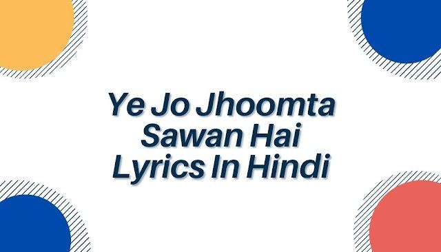 Ye Jo Jhoomta Sawan Hai Lyrics In Hindi - Vilen