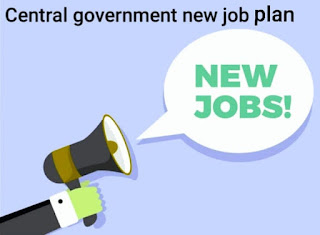 New job plan in central government and important news