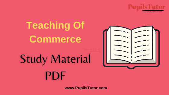 (Pedagogy of Commerce)Teaching Of Commerce Book, Notes and Study Material in English for B.Ed First Year, BEd 1st and 2nd Semester Download Free PDF