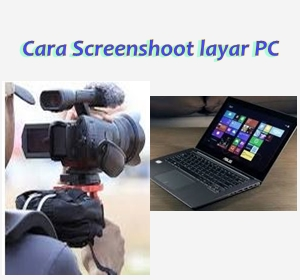 Cara Screen Shoot Layar  Windows PC Tanpa Aplikasi
