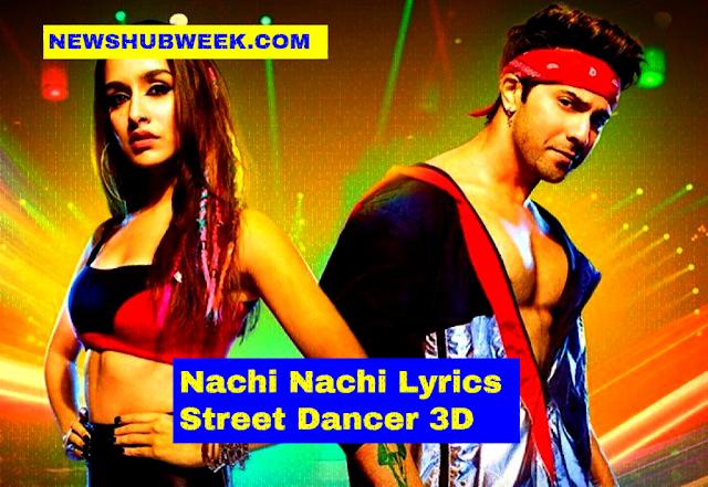 Nachi Nachi Lyrics Street Dancer 3D Neeti Mohan Dhvani Bhanushali