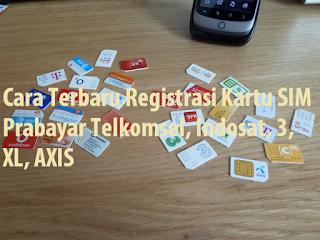 Cara Terbaru Registrasi Kartu SIM Prabayar Telkomsel, Indosat, 3, XL, AXIS
