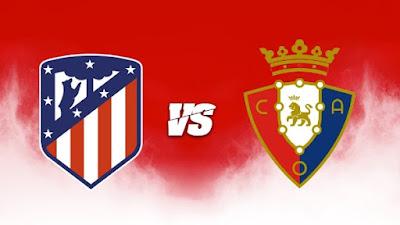 مشاهدة مباراة اتليتكو مدريد ضد اوساسونا 16-05-2021 بث مباشر في الدوري الاسباني