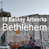 10 Banksy Artworks to Visit In Bethlehem (With Location)