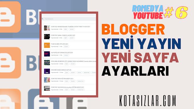 Blogger Yeni Yayın Ekleme Yeni Sayfa Ekleme 2021